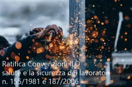 Ratifica Convenzioni ILO salute e sicurezza lavoratori n. 155/1981 e 187/2006