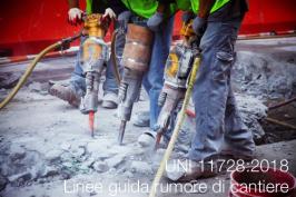 UNI 11728:2018 | Linee guida rumore di cantiere