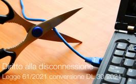 Diritto alla disconnessione | Legge 61/2021 conversione DL 30/2021