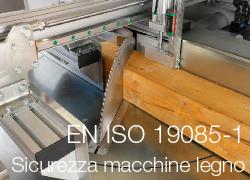 EN ISO 19085-1 Sicurezza comune macchine legno armonizzata 2018