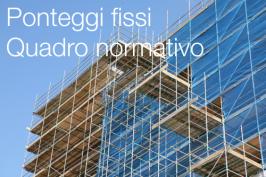 Ponteggi fissi: quadro normativo