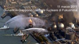 11 marzo 2011: tsunami in Giappone / centrale nucleare di Fukushima