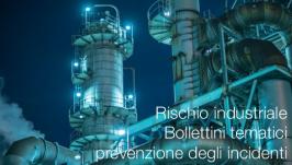 Rischio industriale: Bollettini tematici prevenzione degli incidenti