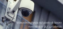 Videosorveglianza sul posto di lavoro: normativa e autorizzazioni