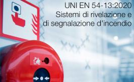 UNI EN 54-13:2020   Sistemi di rivelazione e di segnalazione d'incendio