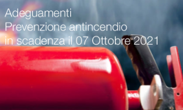 Adeguamenti Prevenzione Incendi in scadenza il 07 Ottobre 2021