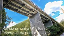 """Revisione norma UNI 10985 """"Vibrazioni su ponti e viadotti"""