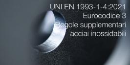UNI EN 1993-1-4:2021 | Eurocodice 3 - Regole supplementari acciai inossidabili