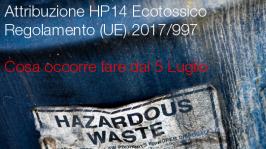 Attribuzione caratteristica di pericolo HP14 - Ecotossico dal 5 Luglio 2018