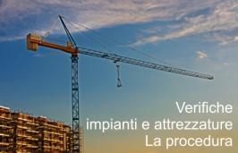 Verifica impianti e attrezzature: la Procedura