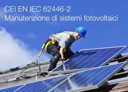 CEI EN IEC 62446-2   Manutenzione di sistemi fotovoltaici