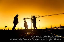 Contributo delle Regioni e P.A. ai temi della Salute e Sicurezza sui luoghi di Lavoro