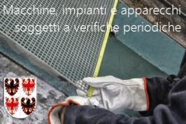 Modifiche Regolamento macchine, impianti e apparecchi soggetti a verifiche periodiche: D.P.P.A. Bolzano 5 Giugno 2015 , N. 15