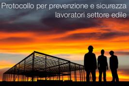 Protocollo per prevenzione e sicurezza dei lavoratori settore edile