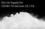 Dry Ice Supply for COVID 19 Vaccines US   CA
